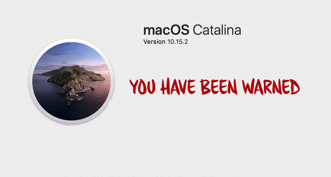 "A Caution About ""Upgrading"" to Mac OS Catalina 10.15.2"
