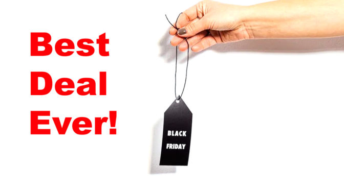 Black Friday – YOUR Best Deals!
